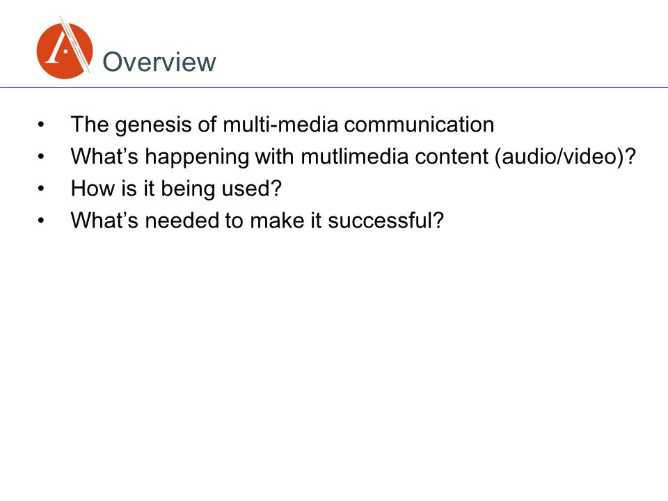 Overview The genesis of multi-media communication What's happening with mutlimedia content (audio/video).