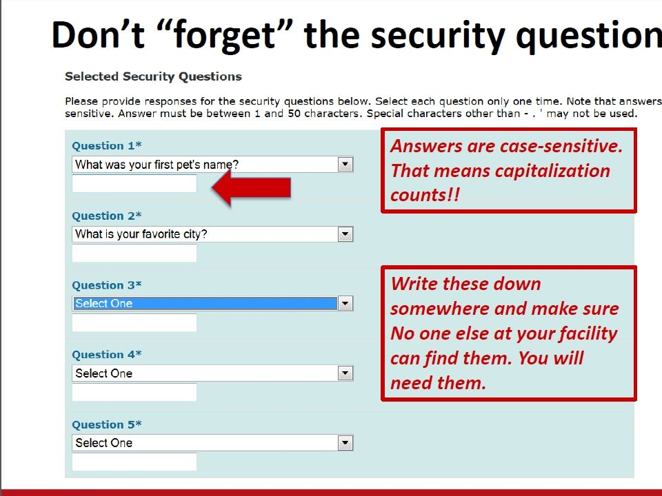Don't forget the security questions.Answers are case-sensitive.
