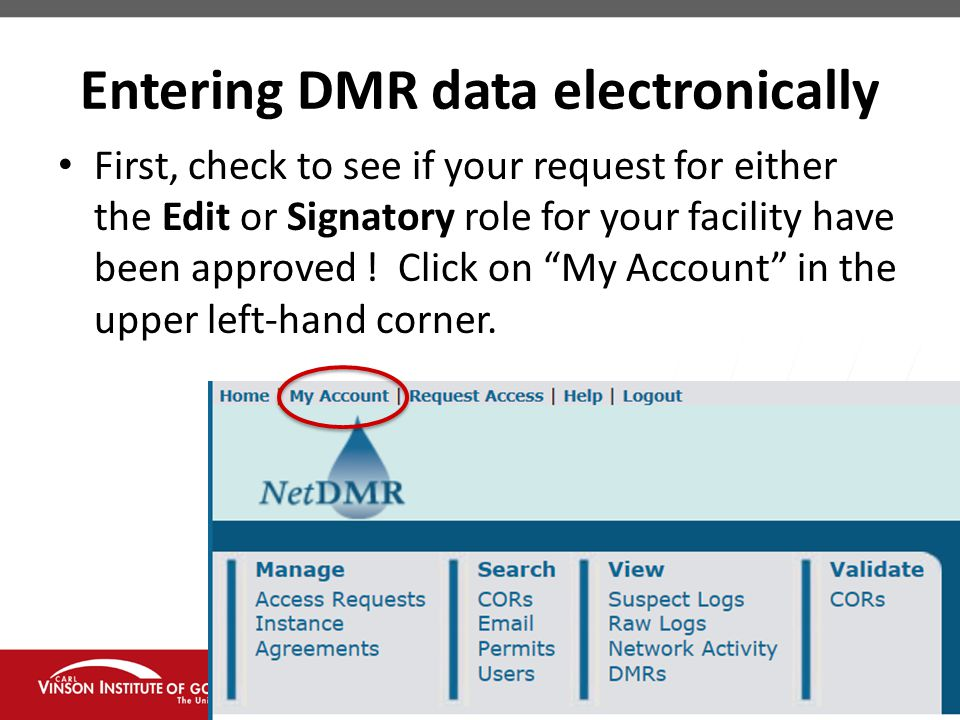 Entering DMR data electronically First, check to see if your request for either the Edit or Signatory role for your facility have been approved .