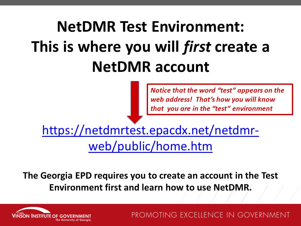 NetDMR Test Environment: This is where you will first create a NetDMR account https://netdmrtest.epacdx.net/netdmr- web/public/home.htm Notice that the word test appears on the web address.
