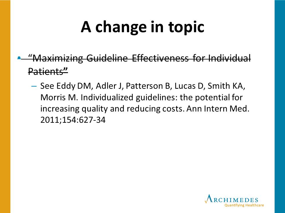 """A change in topic """"Maximizing Guideline Effectiveness for Individual Patients"""" – See Eddy DM, Adler J, Patterson B, Lucas D, Smith KA, Morris M. Indiv"""