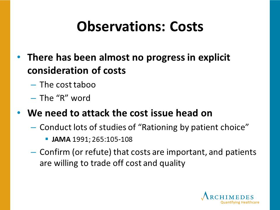 """Observations: Costs There has been almost no progress in explicit consideration of costs – The cost taboo – The """"R"""" word We need to attack the cost is"""