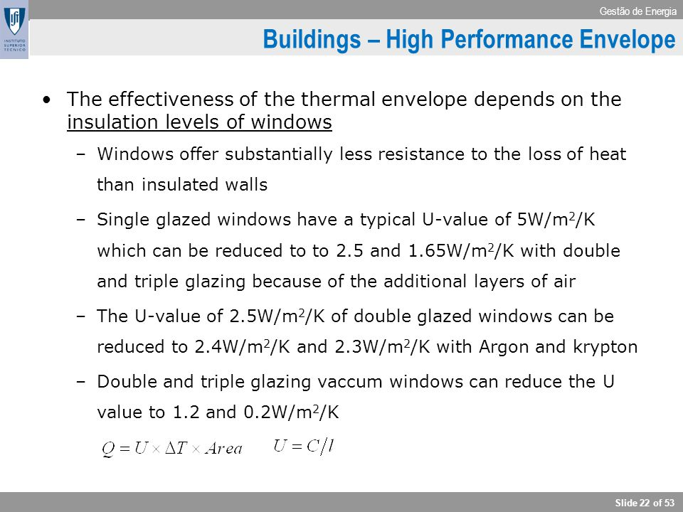 Gestão de Energia Slide 22 of 53 Buildings – High Performance Envelope The effectiveness of the thermal envelope depends on the insulation levels of w