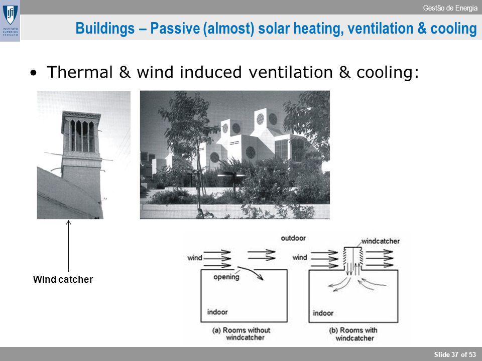 Gestão de Energia Slide 37 of 53 Buildings – Passive (almost) solar heating, ventilation & cooling Thermal & wind induced ventilation & cooling: Wind