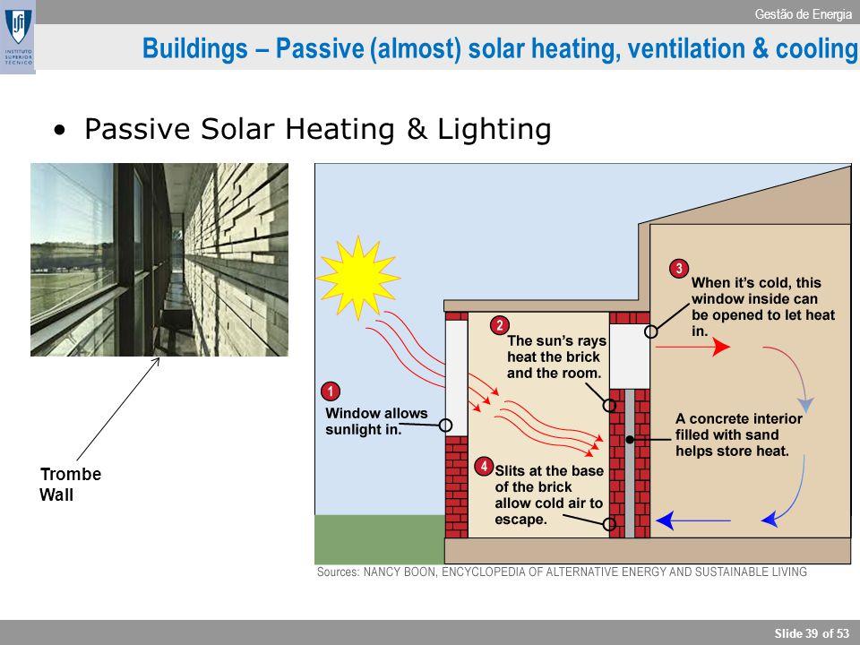 Gestão de Energia Slide 39 of 53 Buildings – Passive (almost) solar heating, ventilation & cooling Passive Solar Heating & Lighting Trombe Wall