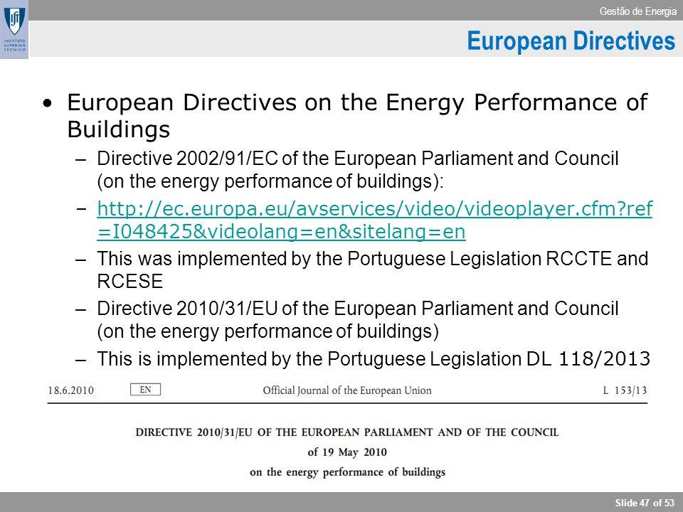 Gestão de Energia Slide 47 of 53 European Directives European Directives on the Energy Performance of Buildings –Directive 2002/91/EC of the European