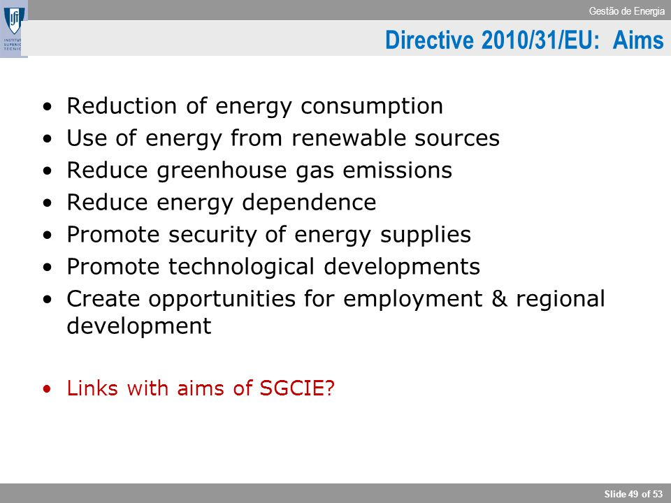 Gestão de Energia Slide 49 of 53 Directive 2010/31/EU: Aims Reduction of energy consumption Use of energy from renewable sources Reduce greenhouse gas