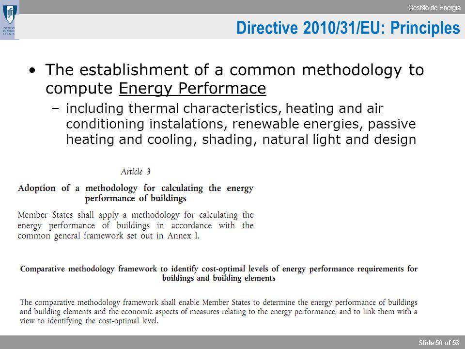 Gestão de Energia Slide 50 of 53 Directive 2010/31/EU: Principles The establishment of a common methodology to compute Energy Performace –including th