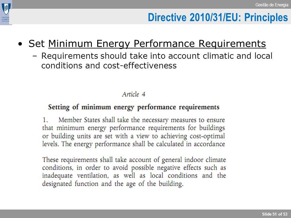 Gestão de Energia Slide 51 of 53 Directive 2010/31/EU: Principles Set Minimum Energy Performance Requirements –Requirements should take into account c