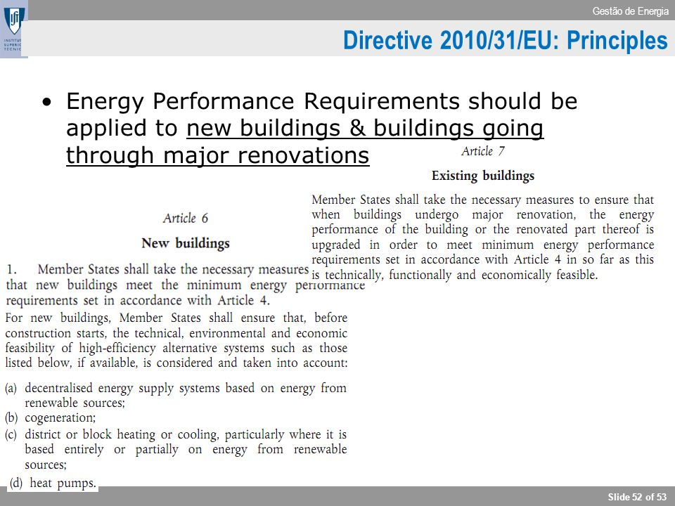 Gestão de Energia Slide 52 of 53 Directive 2010/31/EU: Principles Energy Performance Requirements should be applied to new buildings & buildings going
