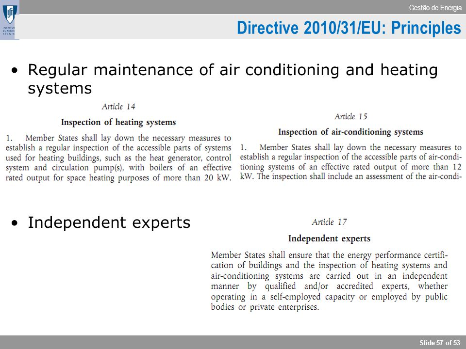 Gestão de Energia Slide 57 of 53 Regular maintenance of air conditioning and heating systems Independent experts Directive 2010/31/EU: Principles