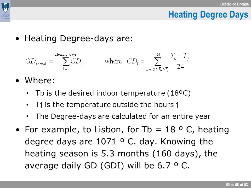 Gestão de Energia Slide 66 of 53 Climate Heating Degree-days are: Where: Tb is the desired indoor temperature (18ºC) Tj is the temperature outside the