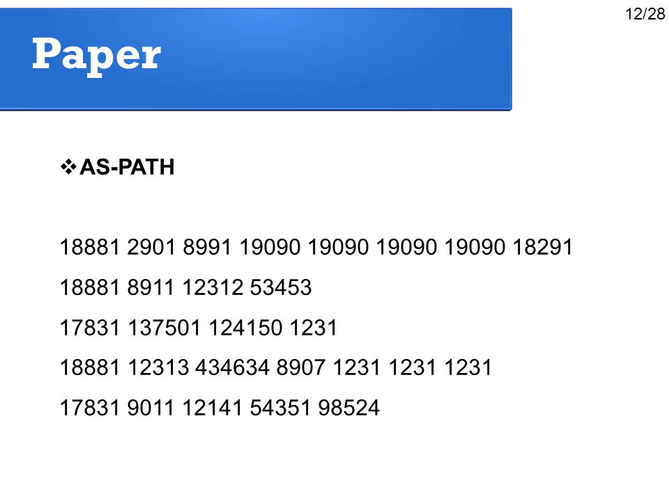 Paper  AS-PATH 18881 2901 8991 19090 19090 19090 19090 18291 18881 8911 12312 53453 17831 137501 124150 1231 18881 12313 434634 8907 1231 1231 1231 17831 9011 12141 54351 98524 12/28