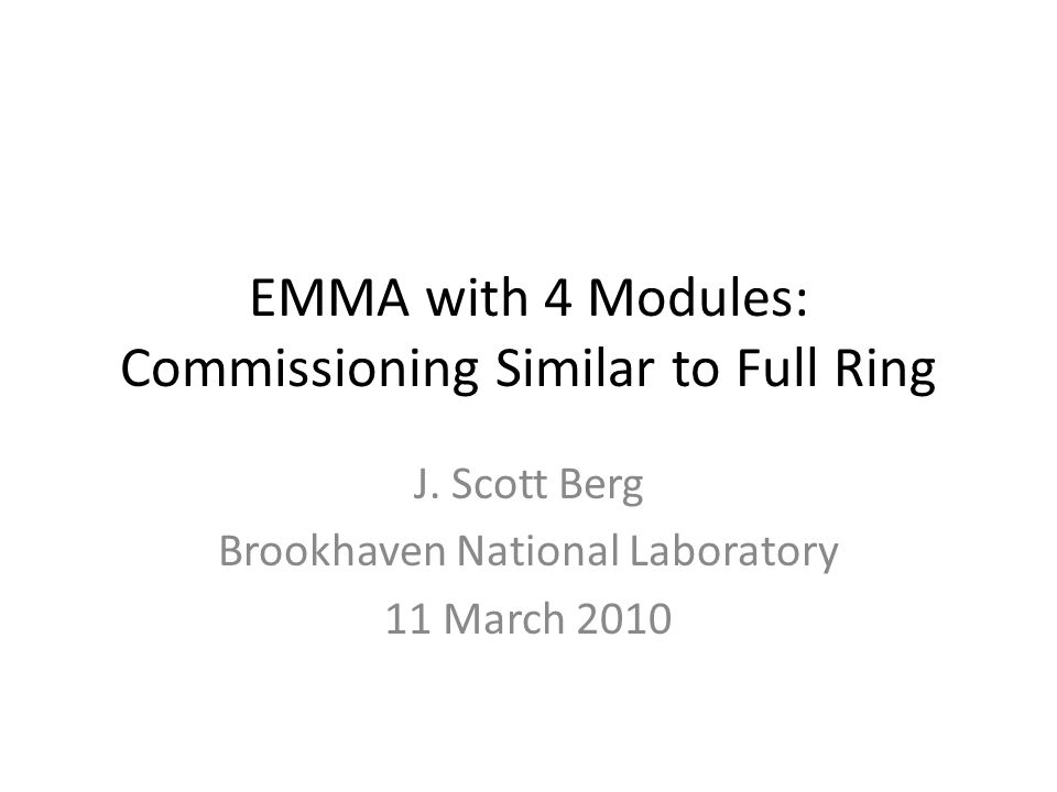 EMMA with 4 Modules: Commissioning Similar to Full Ring J. Scott Berg Brookhaven National Laboratory 11 March 2010