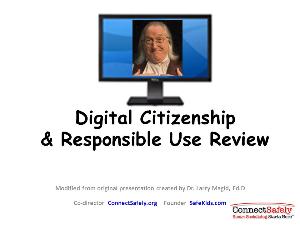 Digital Citizenship & Responsible Use Review Modified from original presentation created by Dr.