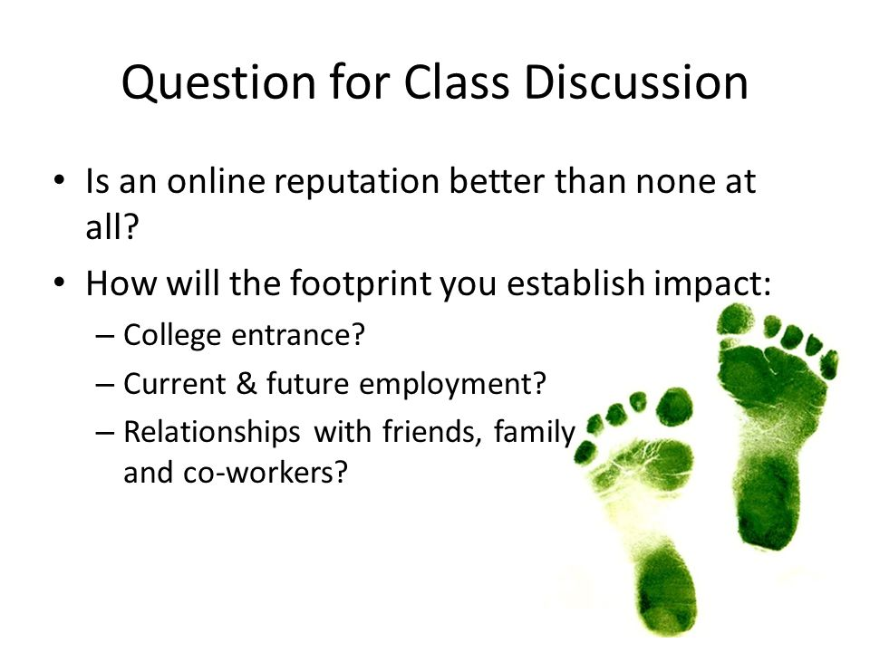 Question for Class Discussion Is an online reputation better than none at all.