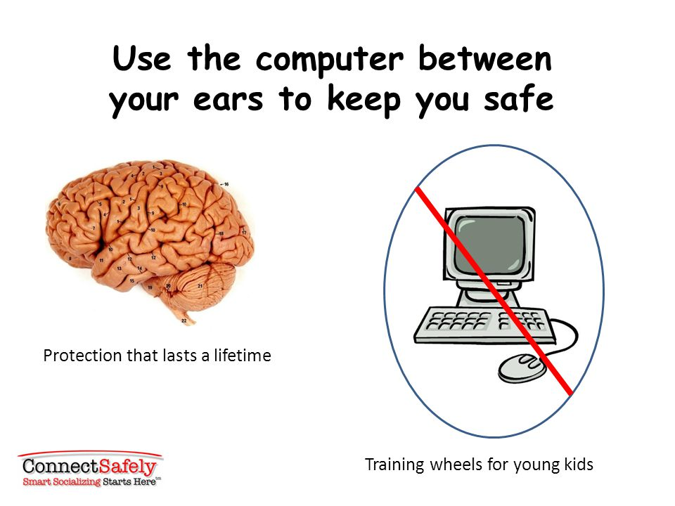 Use the computer between your ears to keep you safe Protection that lasts a lifetime Training wheels for young kids