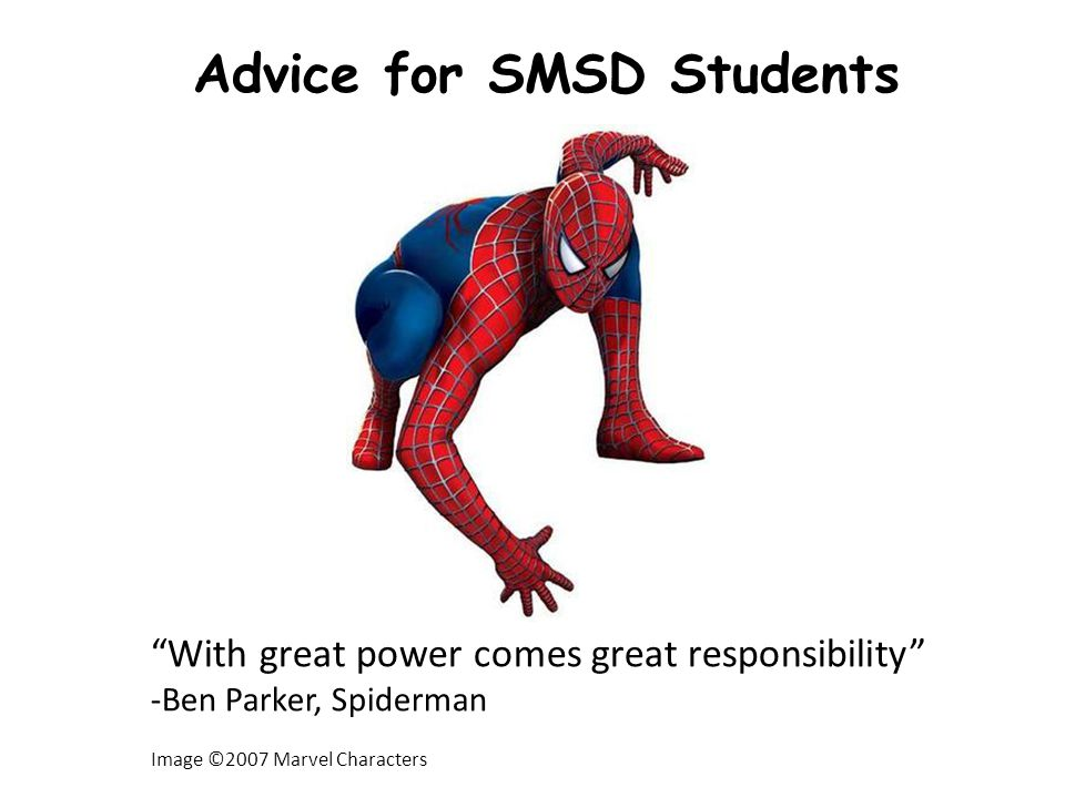 Advice for SMSD Students With great power comes great responsibility -Ben Parker, Spiderman Image ©2007 Marvel Characters
