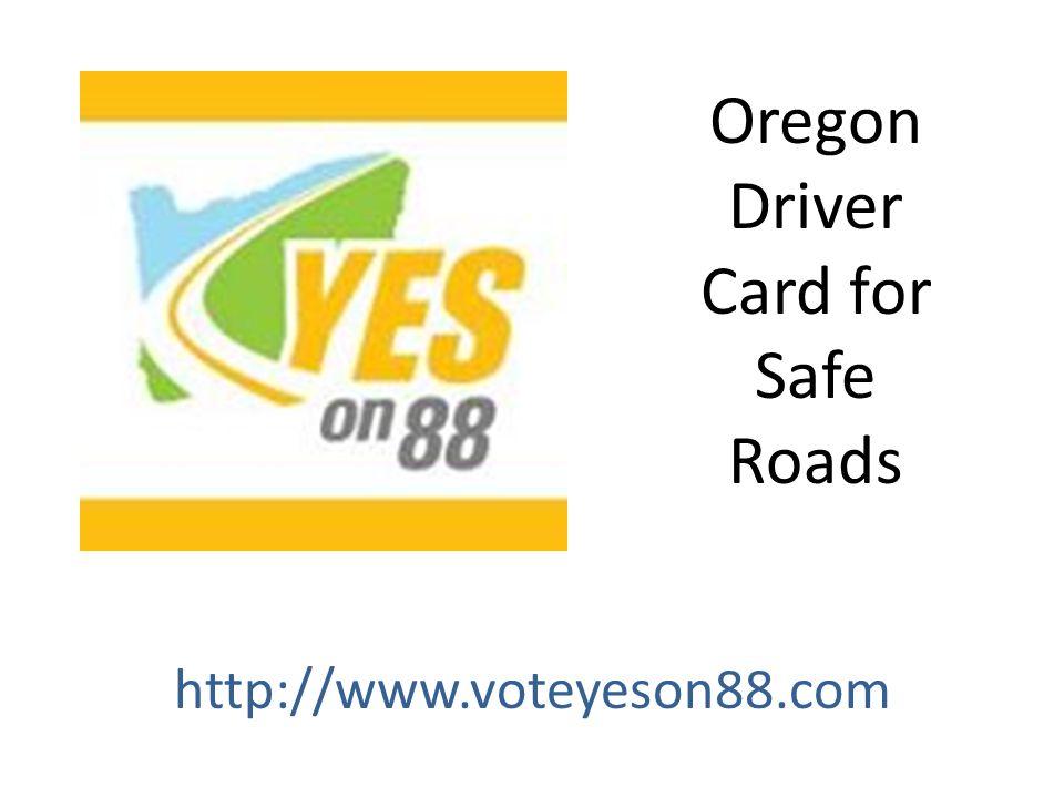 Oregon Driver Card for Safe Roads http://www.voteyeson88.com
