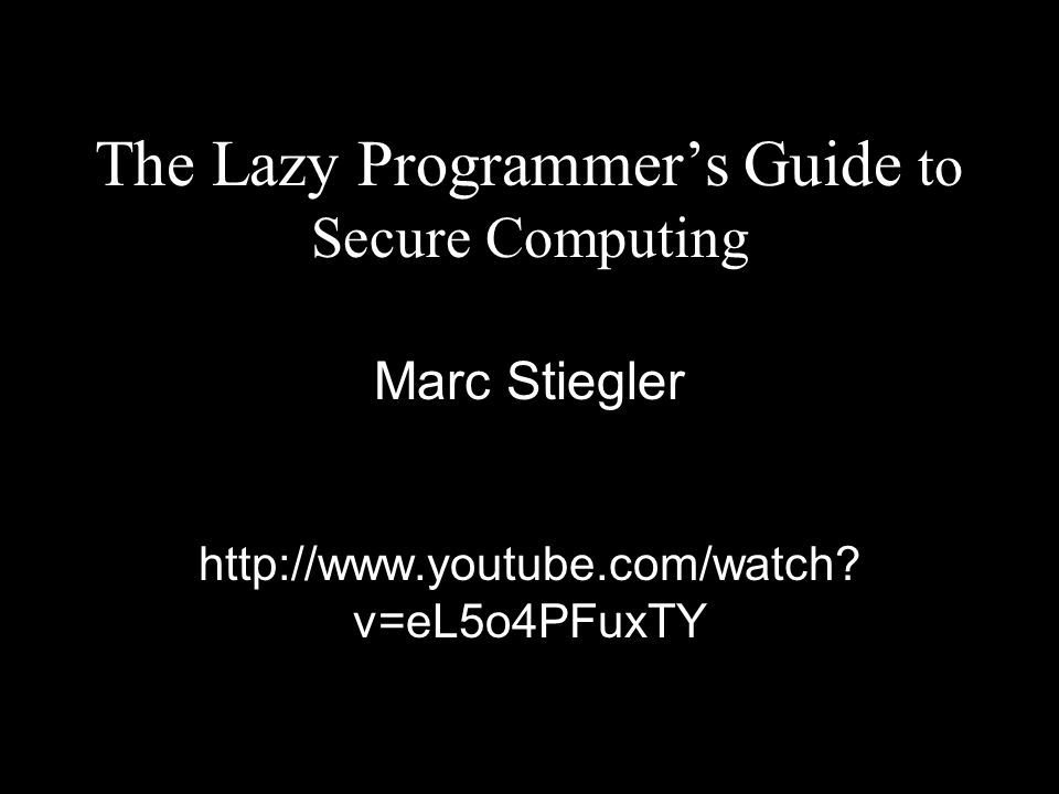 The Lazy Programmer's Guide to Secure Computing Marc Stiegler http://www.youtube.com/watch.