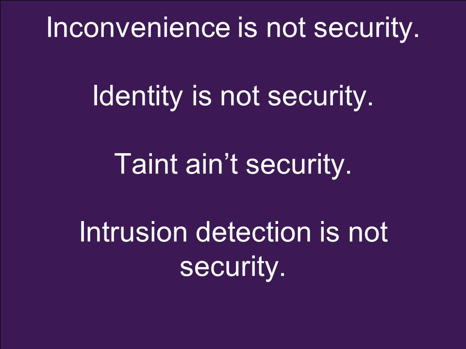 Inconvenience is not security. Identity is not security.