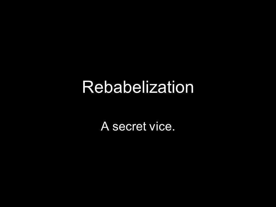 Rebabelization A secret vice.