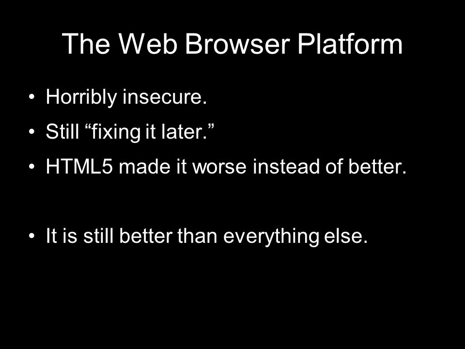 The Web Browser Platform Horribly insecure.