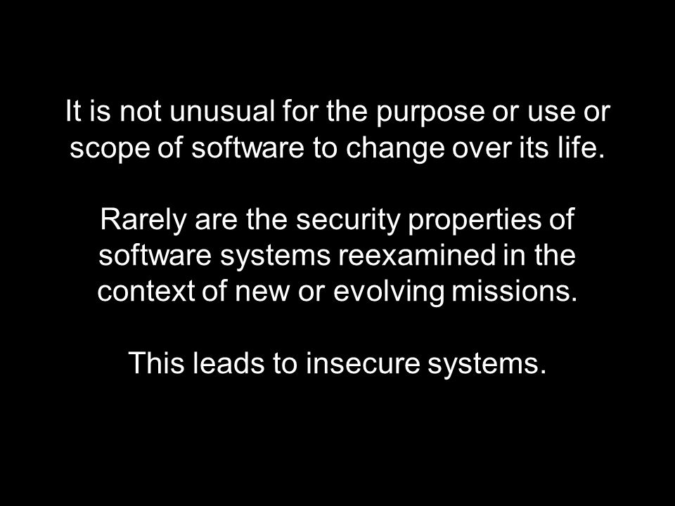 It is not unusual for the purpose or use or scope of software to change over its life.
