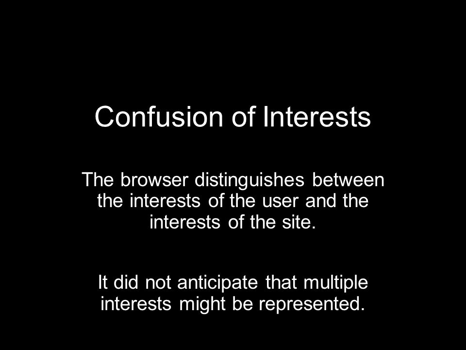 Confusion of Interests The browser distinguishes between the interests of the user and the interests of the site.