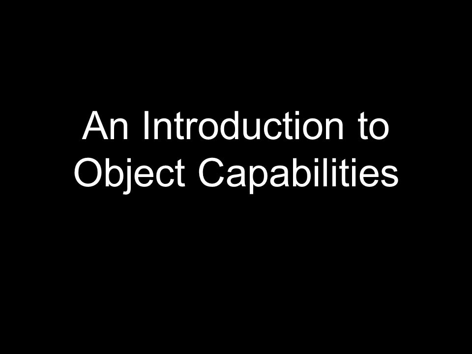 An Introduction to Object Capabilities