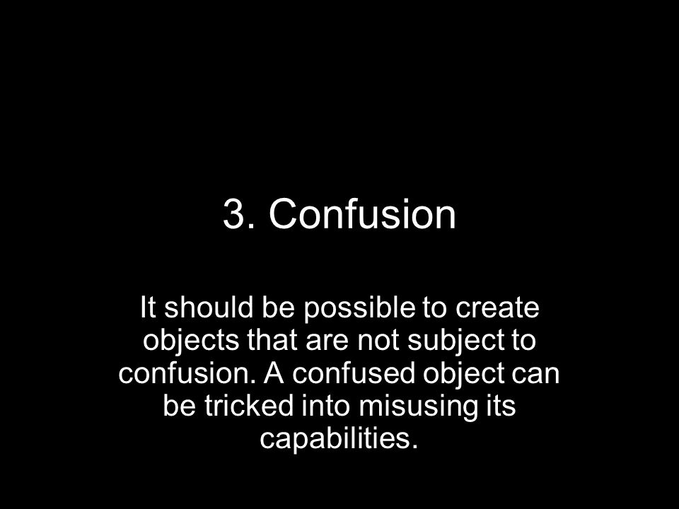 3. Confusion It should be possible to create objects that are not subject to confusion.