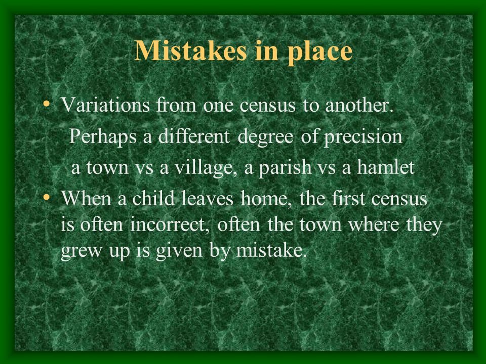 Mistakes in place Variations from one census to another.