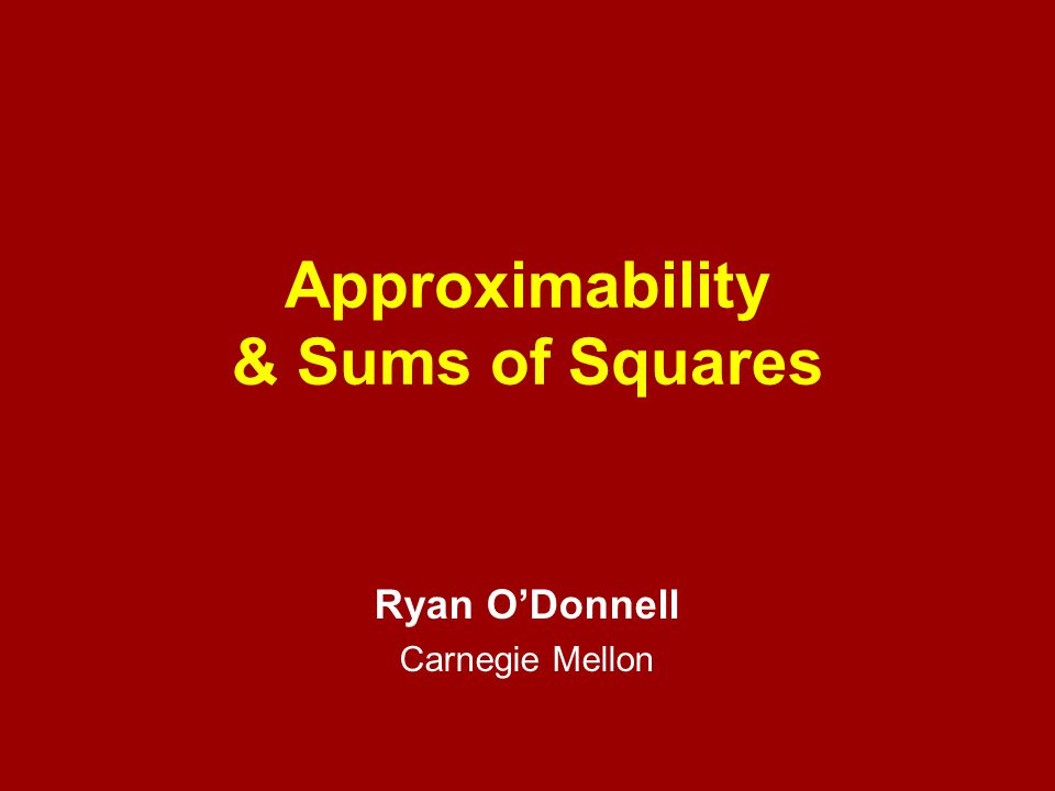Approximability & Sums of Squares Ryan O'Donnell Carnegie Mellon