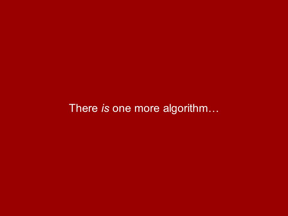 There is one more algorithm…