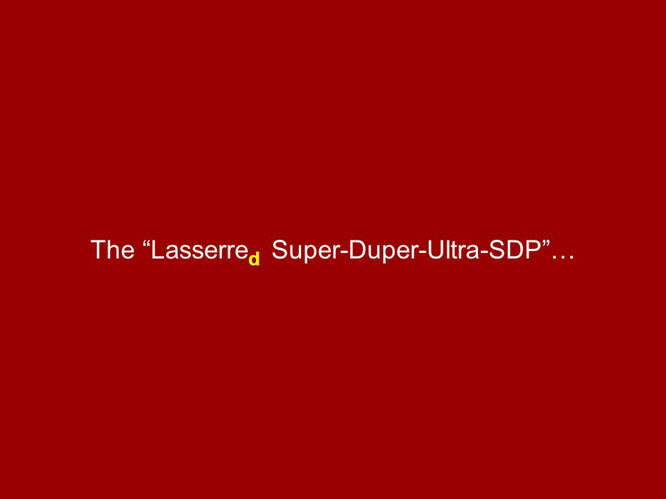 The Lasserre d Super-Duper-Ultra-SDP …