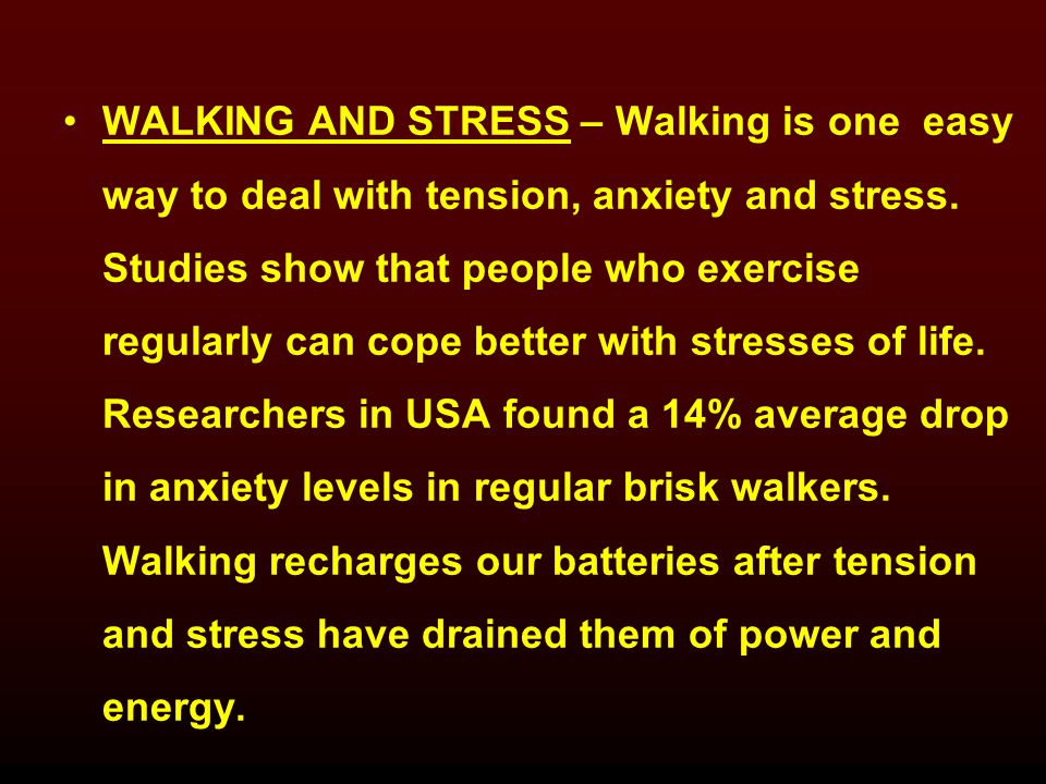 WALKING AND STRESS – Walking is one easy way to deal with tension, anxiety and stress.