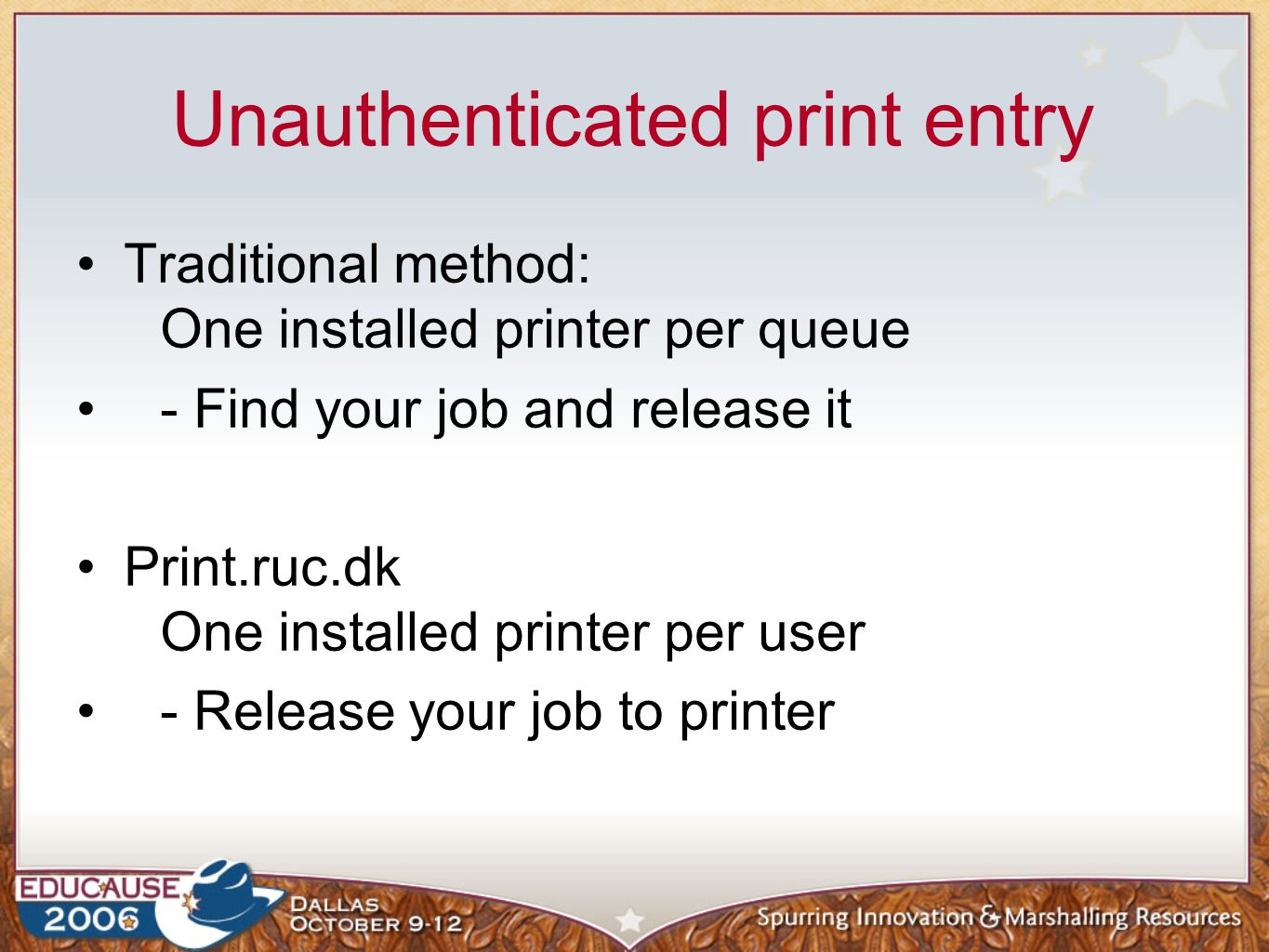 Unauthenticated print entry Traditional method: One installed printer per queue - Find your job and release it Print.ruc.dk One installed printer per user - Release your job to printer