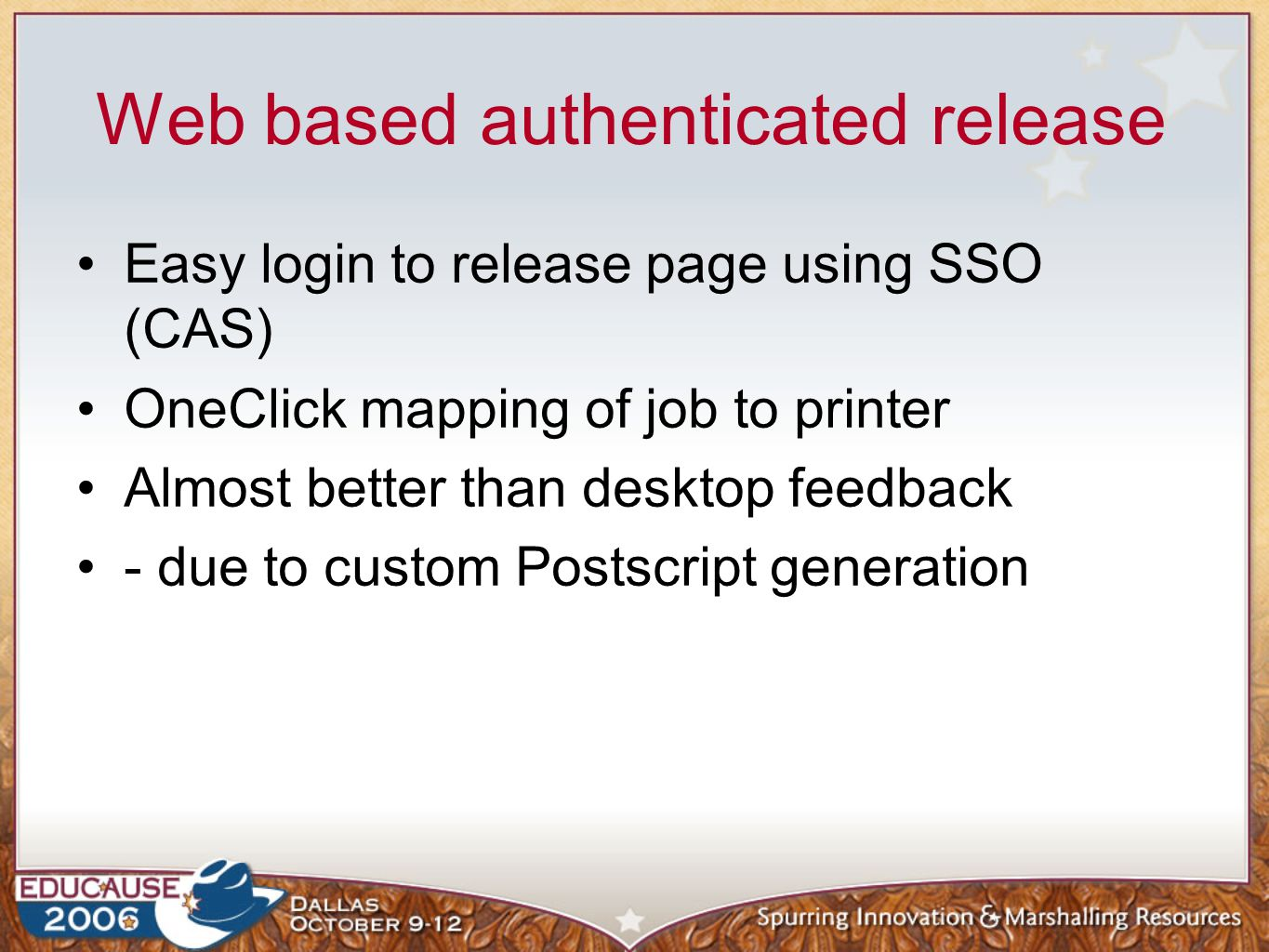 Web based authenticated release Easy login to release page using SSO (CAS) OneClick mapping of job to printer Almost better than desktop feedback - due to custom Postscript generation