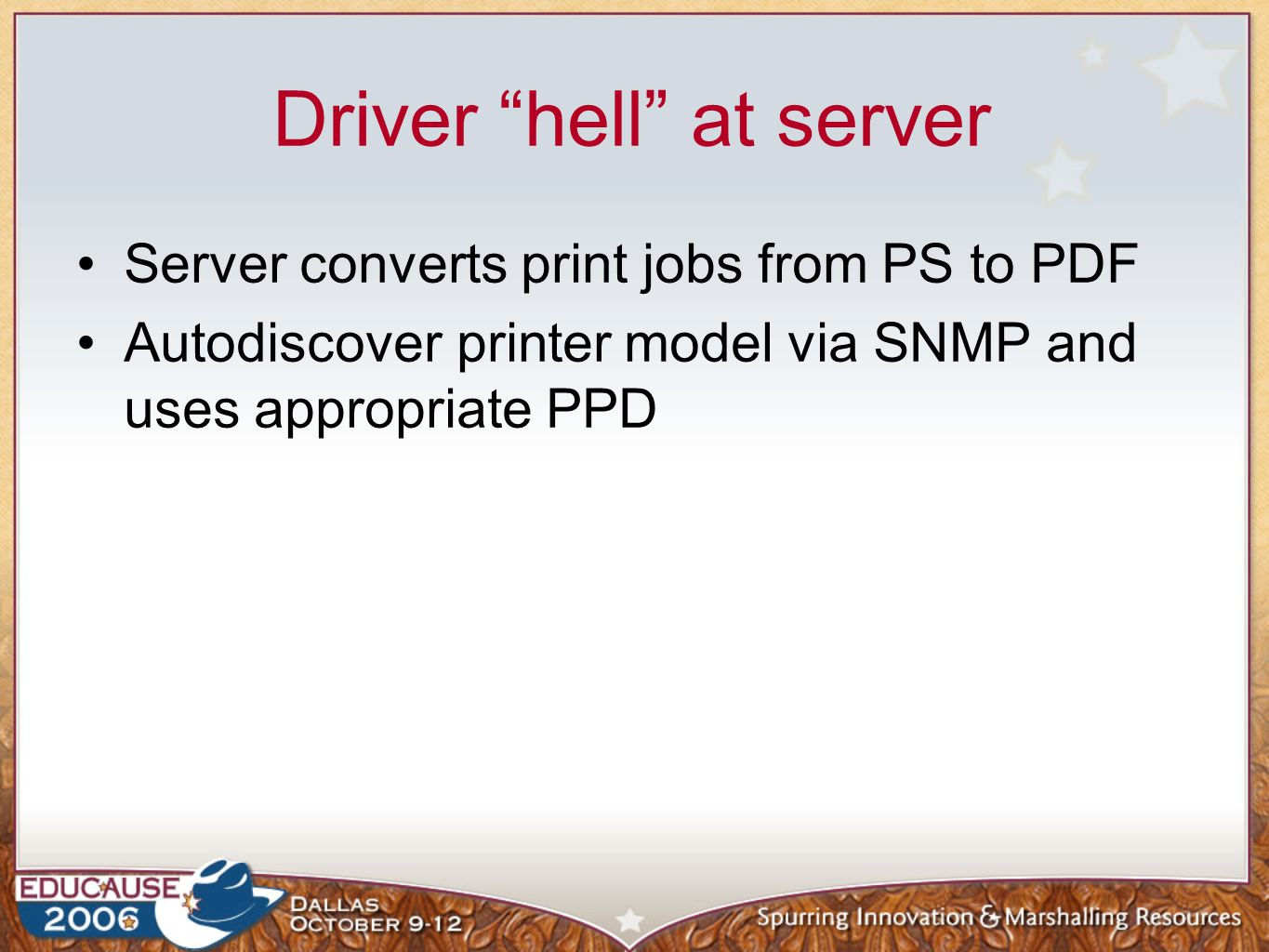 Driver hell at server Server converts print jobs from PS to PDF Autodiscover printer model via SNMP and uses appropriate PPD
