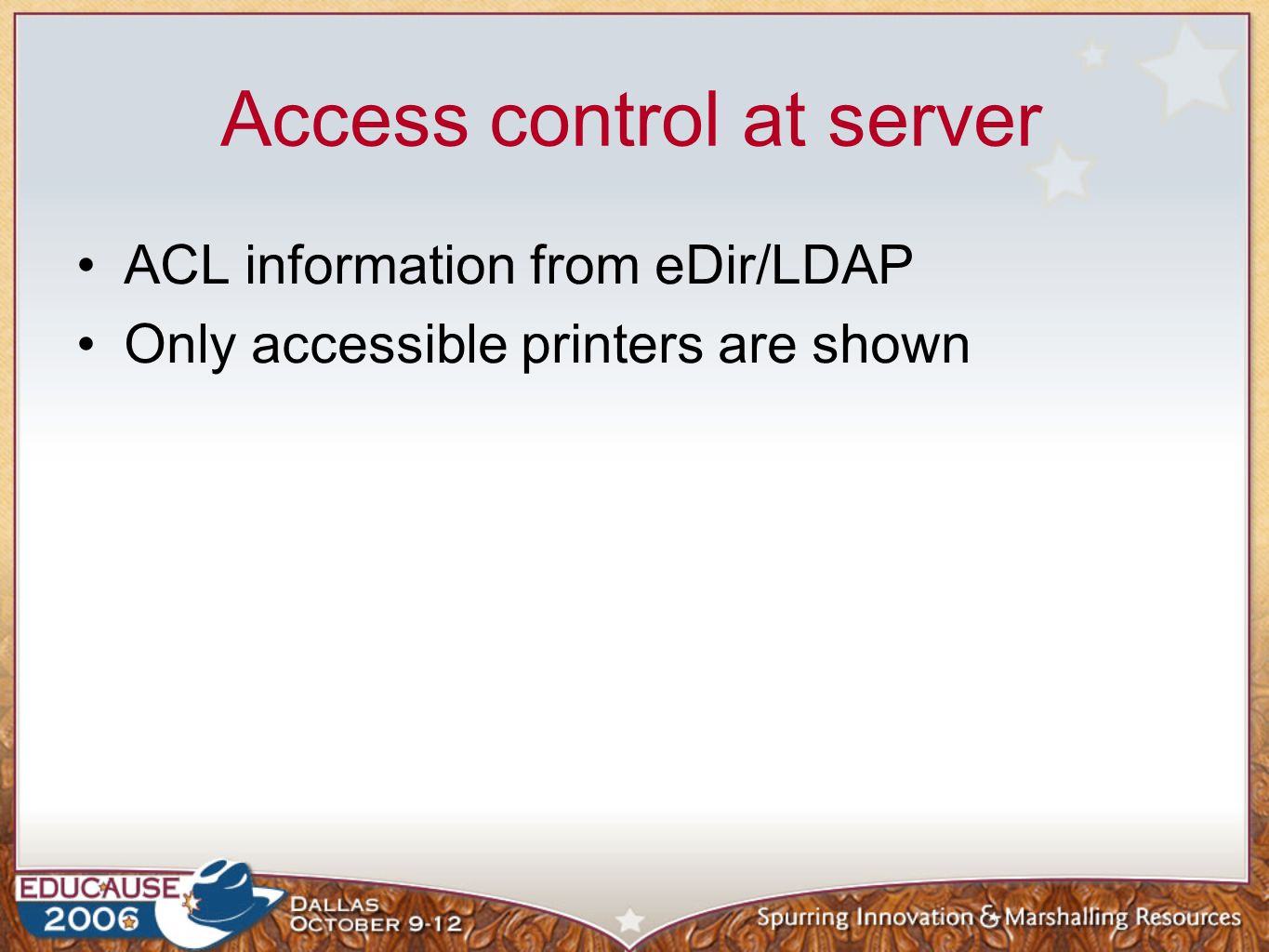 Access control at server ACL information from eDir/LDAP Only accessible printers are shown