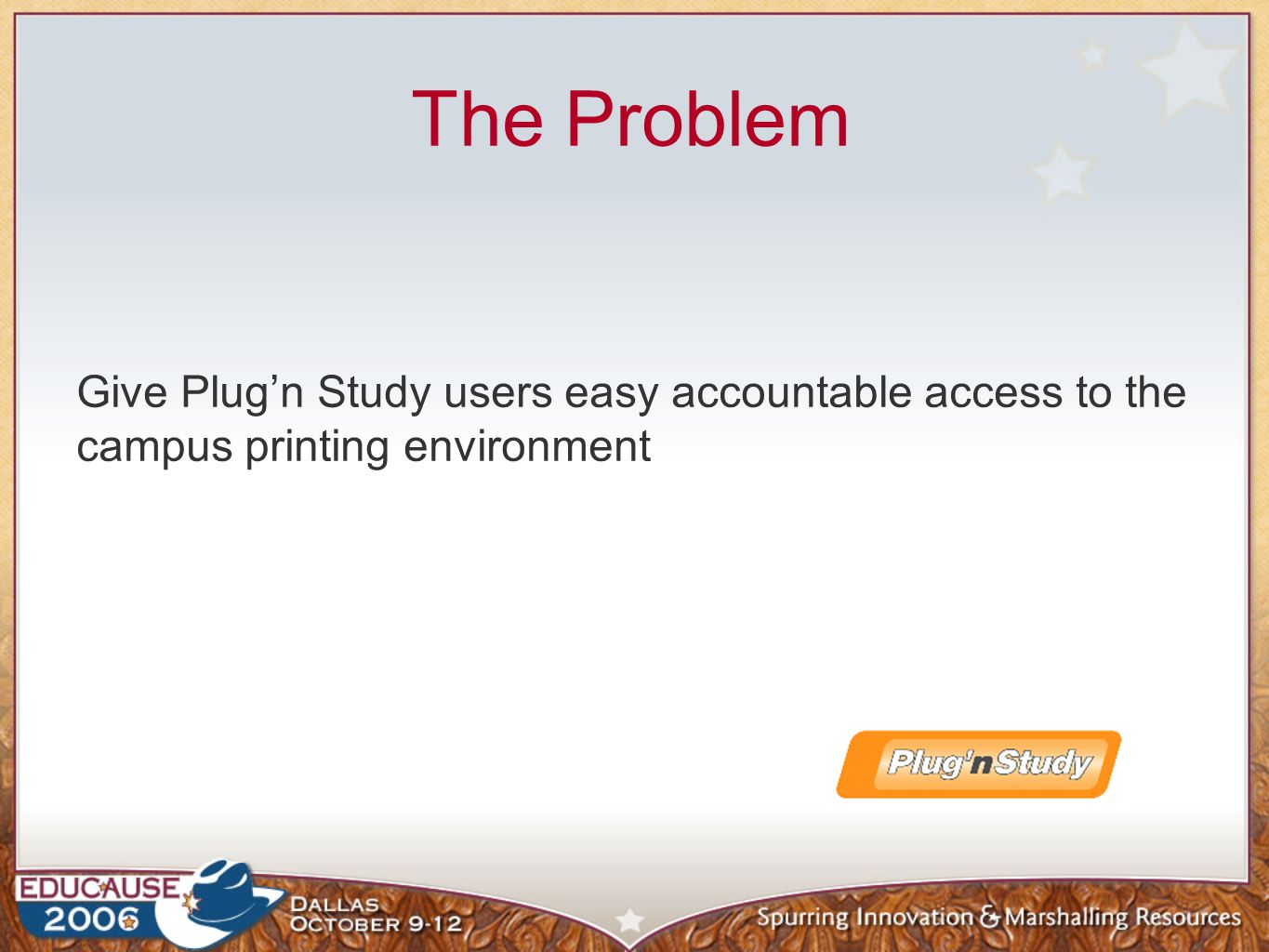 The Problem Give Plug'n Study users easy accountable access to the campus printing environment