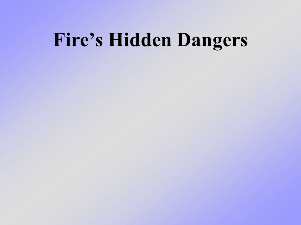 Fire's Hidden Dangers