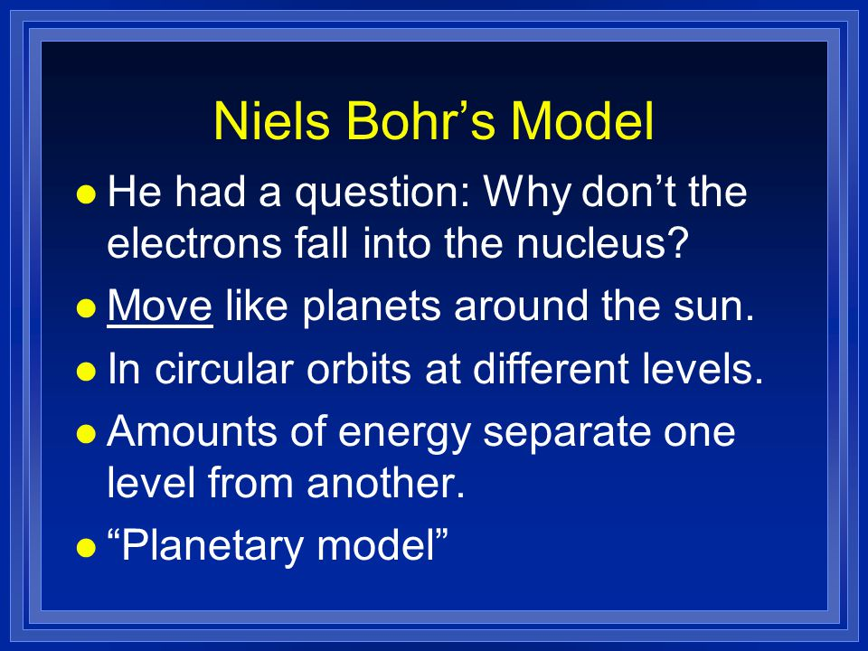 Bohr's planetary model l Energy level of an electron l analogous to the rungs of a ladder l electron cannot exist between energy levels, just like you can't stand between rungs on ladder l Quantum of energy required to move to the next highest level