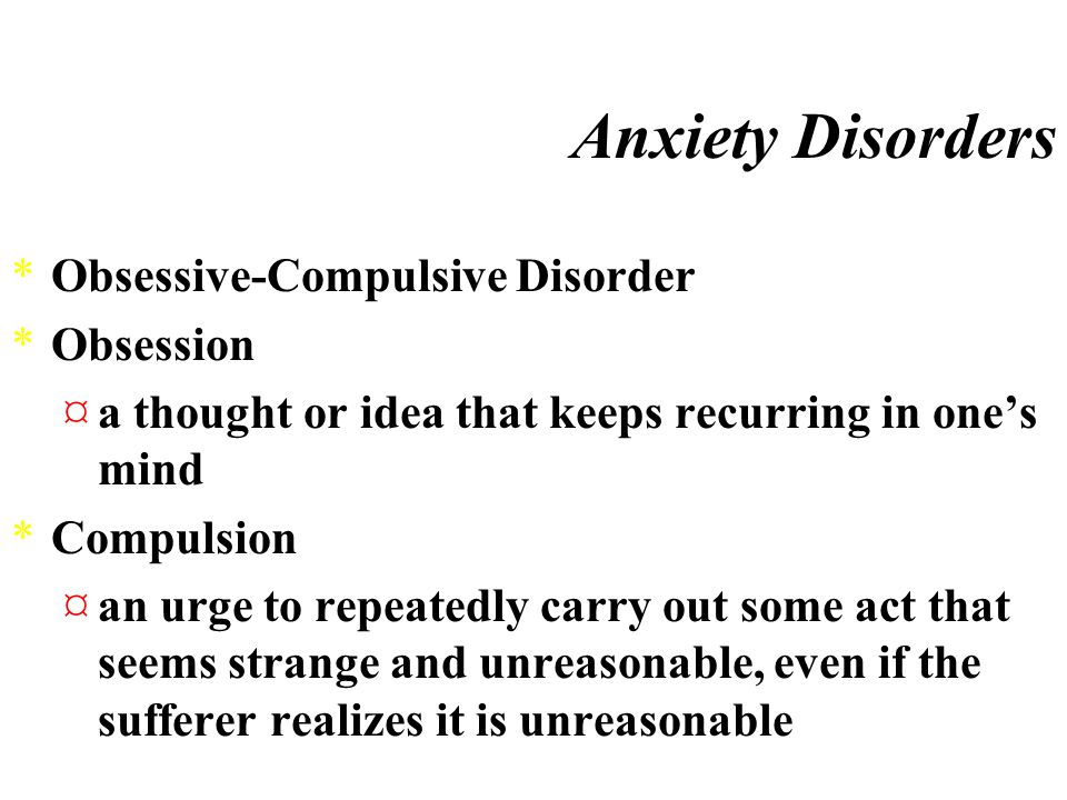 Anxiety Disorders *Phobic Disorder ¤intense, irrational fears of specific objects or situations *Panic Disorder ¤anxiety that manifests itself in the form of panic attacks that last from a few seconds to as long as several hours