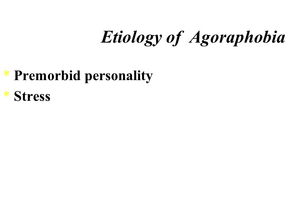 Anxiety Disorders *Phobias ¤Agoraphobia (fear of the market place).