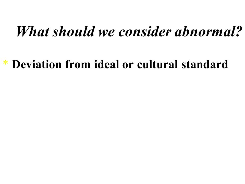 What should we consider abnormal? *Deviation from the average
