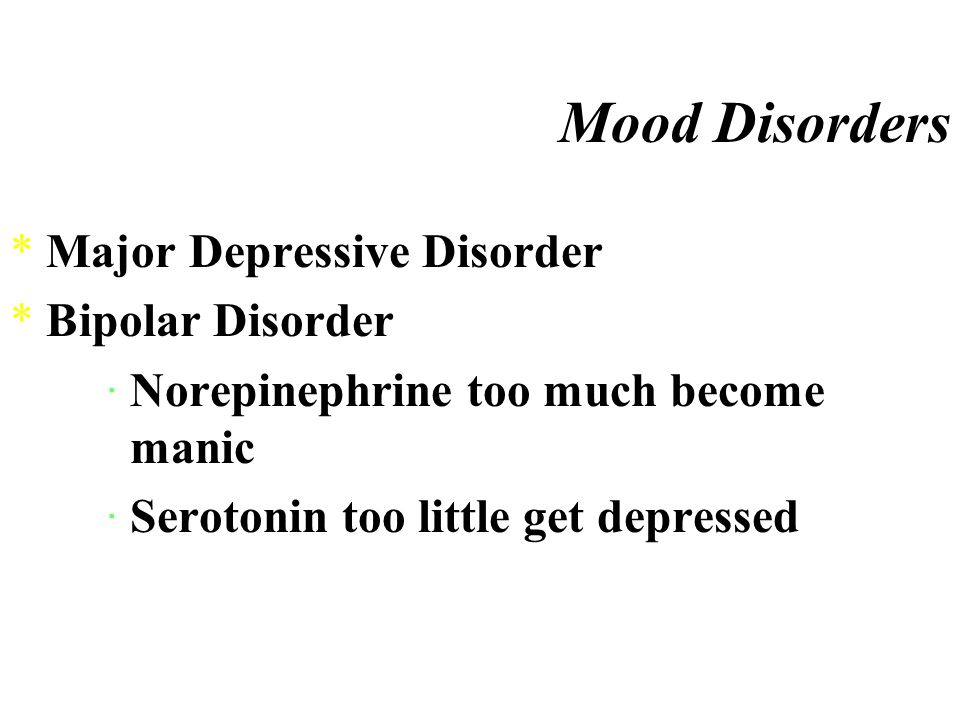 Mood Disorders *Depression loss of appetite, no sex drive ¤Beck s Depression Inventory a good test to evaluate depression