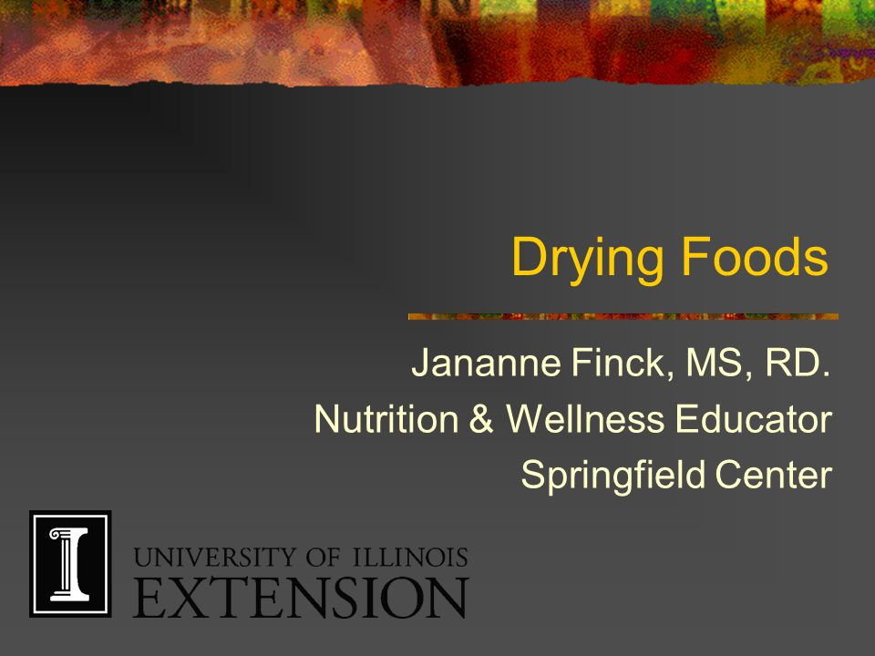 Drying Foods Jananne Finck, MS, RD. Nutrition & Wellness Educator Springfield Center