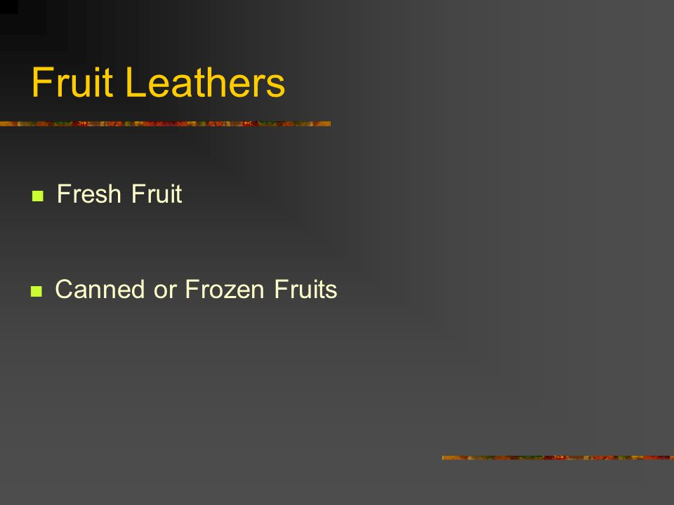 Fruit Leathers Fresh Fruit Canned or Frozen Fruits