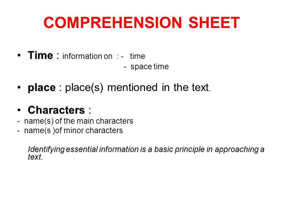 TimeTime : information on : - time - space time placeplace : place(s) mentioned in the text. CharactersCharacters : - name(s) of the main characters -